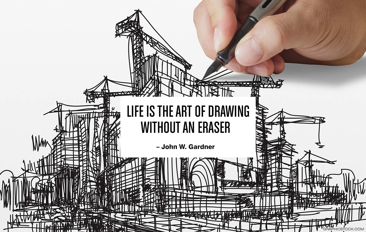 """Life is the art of drawing without an eraser."" –John W. Gardner"