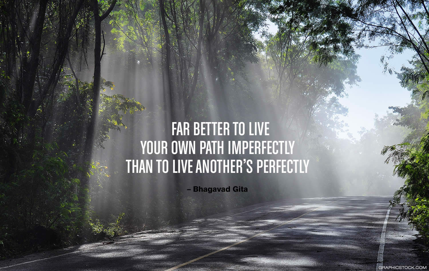 "inspirational quote: Far better to live your own path imperfectly than to live another's perfectly."" -Bhagavad Gita"